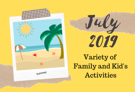 July 2019 - Variety of Family and Kid's Activities